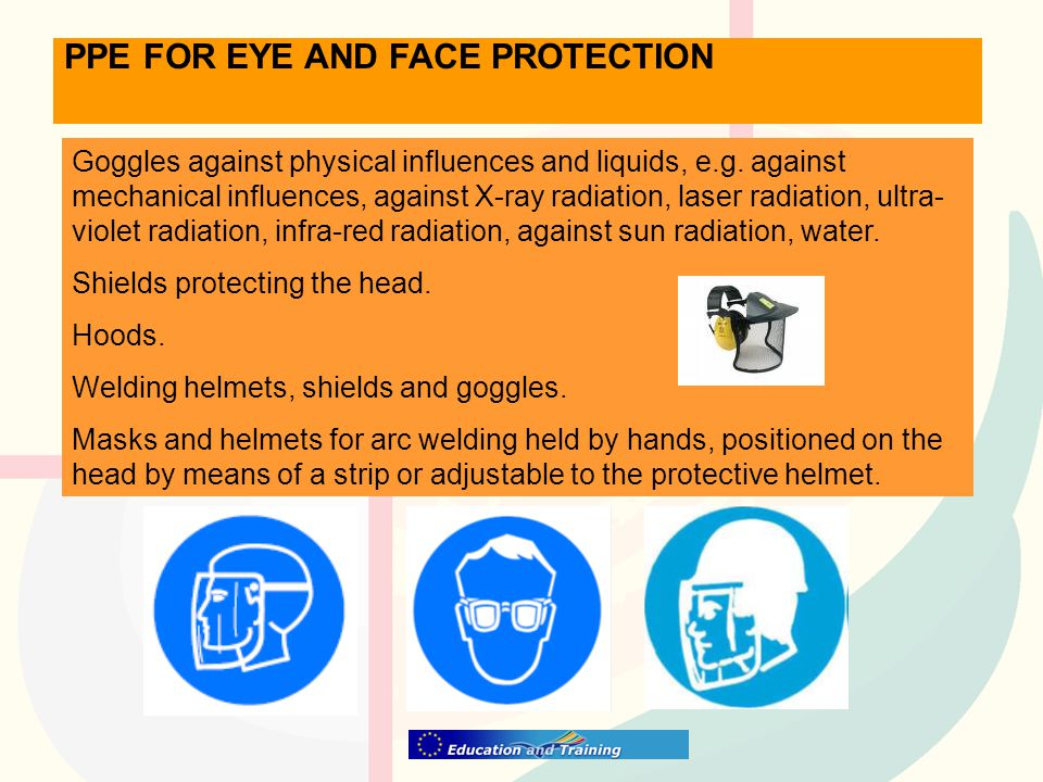 PPE FOR EYE AND FACE PROTECTION Goggles against physical influences and liquids, e.g.