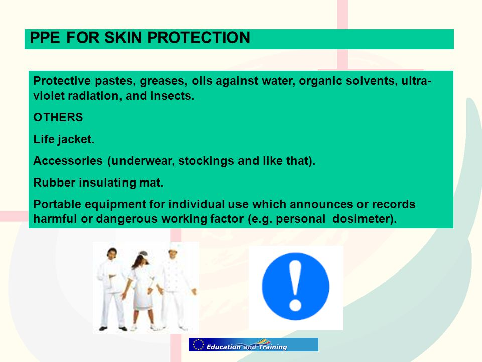 PPE FOR SKIN PROTECTION Protective pastes, greases, oils against water, organic solvents, ultra- violet radiation, and insects.