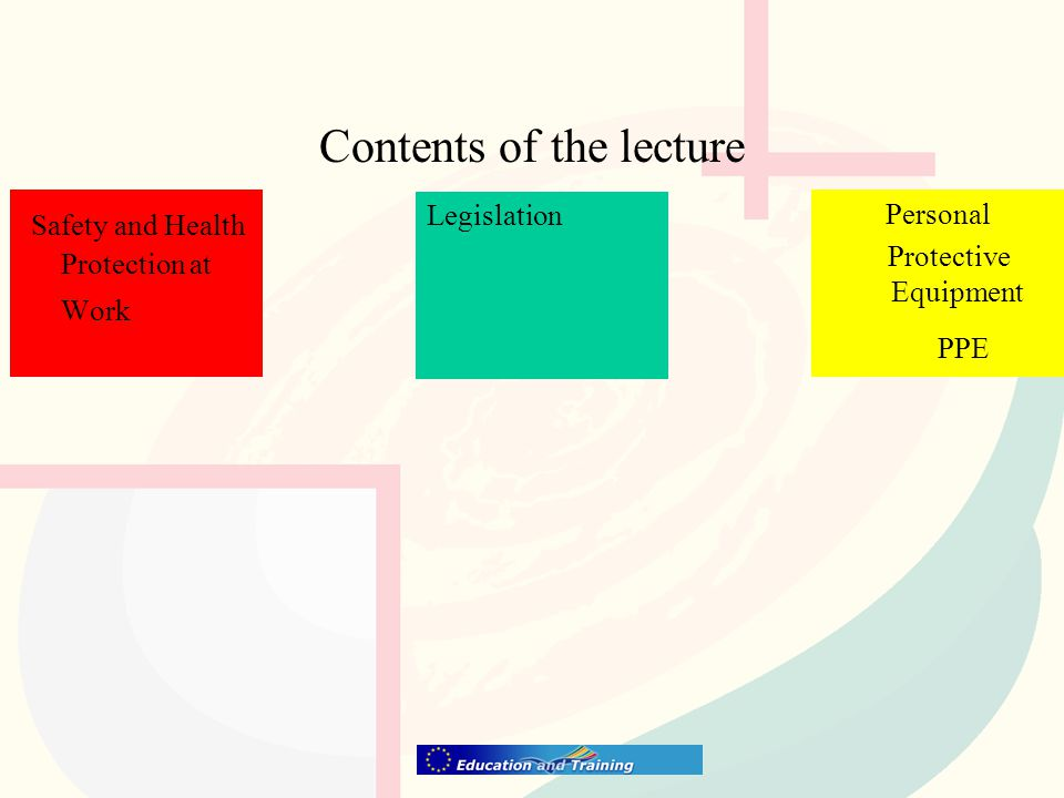 Contents of the lecture Safety and Health Protection at Work Personal Protective Equipment PPE Legislation