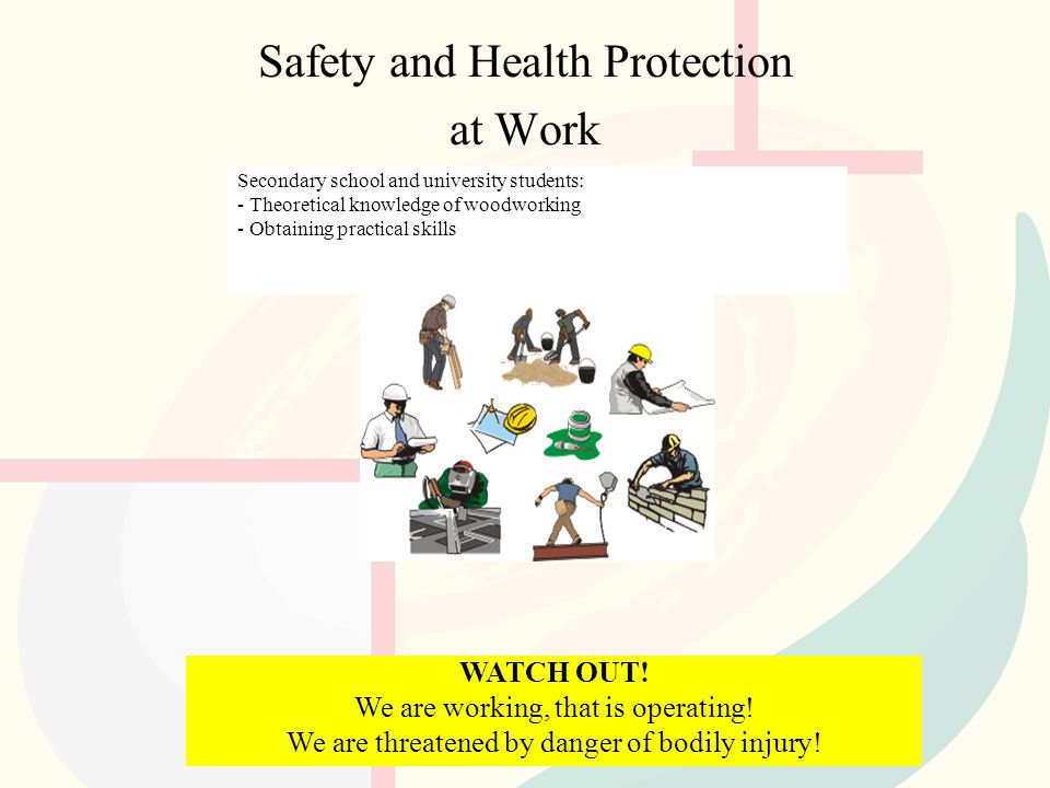 Safety and Health Protection at Work Secondary school and university students: - Theoretical knowledge of woodworking - Obtaining practical skills WAT