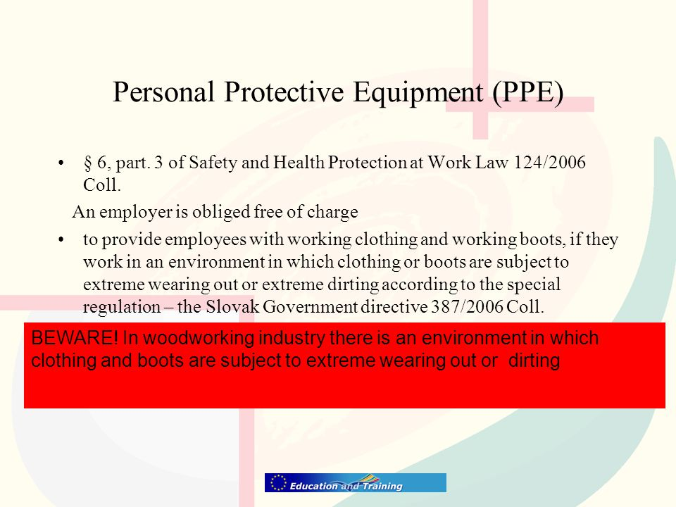 Personal Protective Equipment (PPE) § 6, part. 3 of Safety and Health Protection at Work Law 124/2006 Coll. An employer is obliged free of charge to p