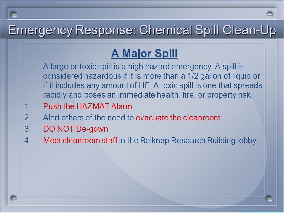Emergency Response: Chemical Spill Clean-Up A Minor Spill (excluding HF) To clean up minor spills: 1.Wear proper Personal Protective Equipment (PPE) i