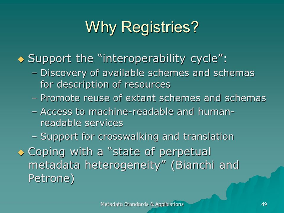 Metadata Standards & Applications 49 Why Registries.