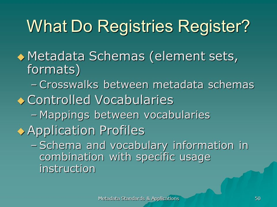 Metadata Standards & Applications 50 What Do Registries Register.
