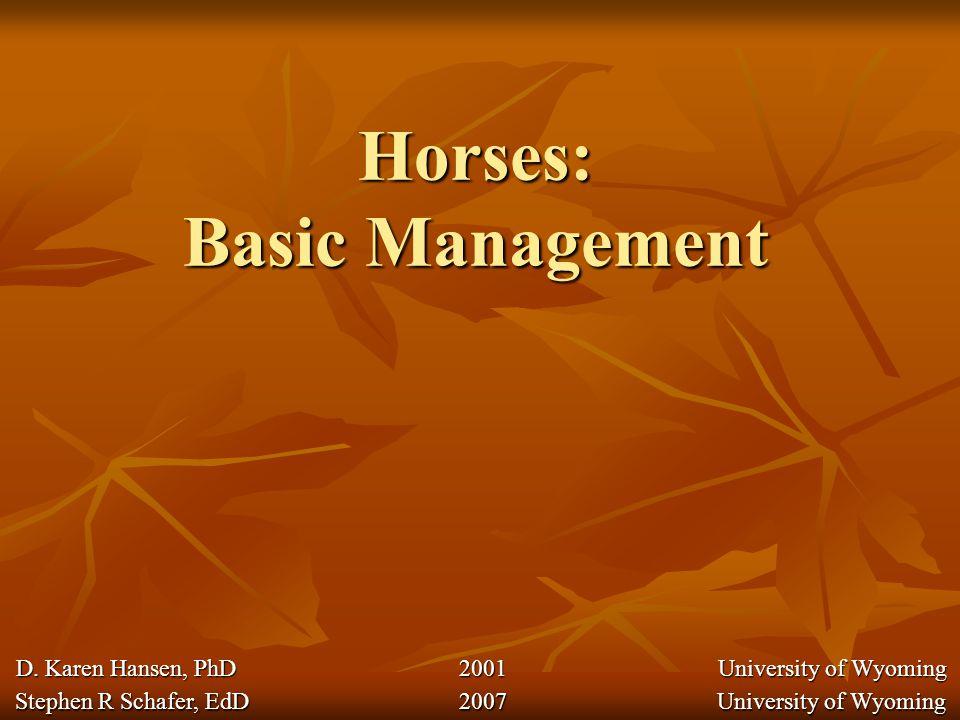 Horses: Basic Management Stephen R Schafer, EdD 2007 University of Wyoming D.