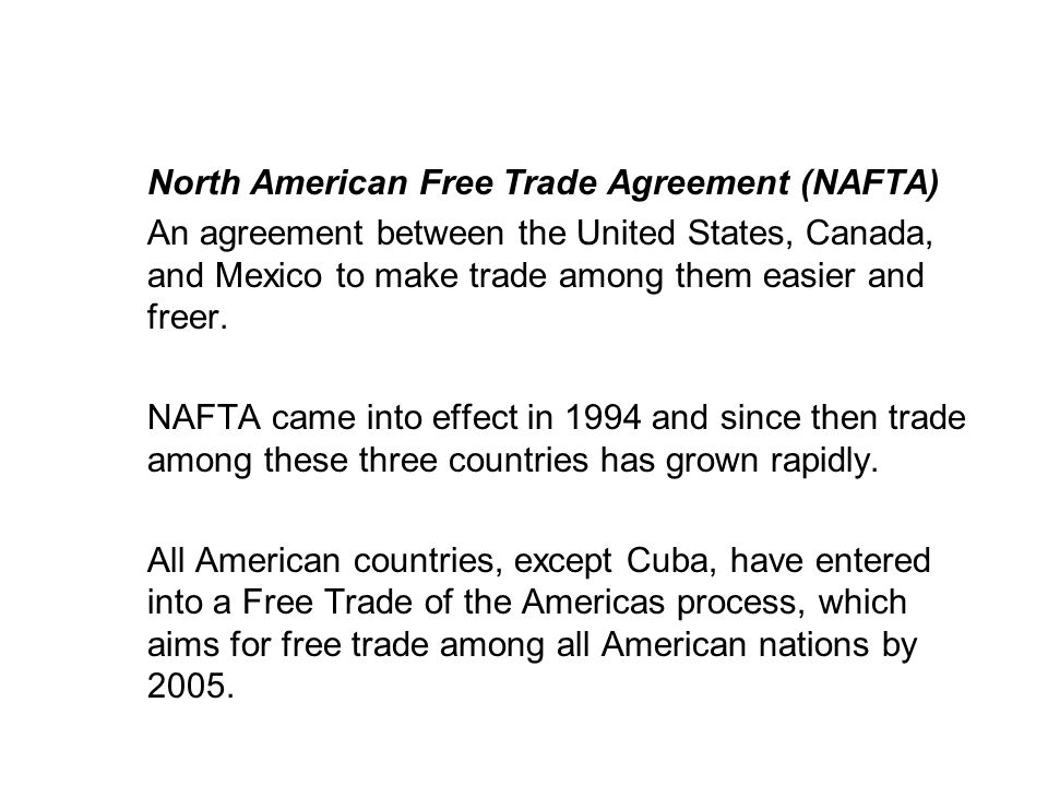 19.1 TRADE PATTERNS AND TRENDS North American Free Trade Agreement (NAFTA) An agreement between the United States, Canada, and Mexico to make trade am
