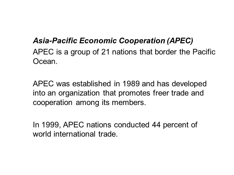 19.1 TRADE PATTERNS AND TRENDS Asia-Pacific Economic Cooperation (APEC) APEC is a group of 21 nations that border the Pacific Ocean. APEC was establis