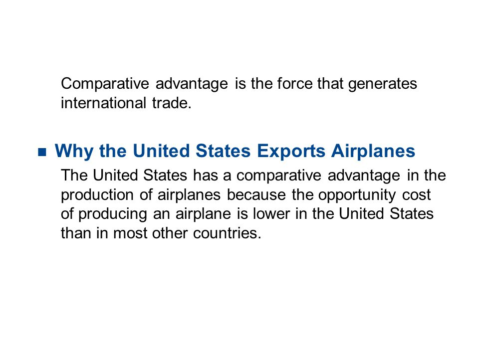 19.2 THE GAINS FROM TRADE Comparative advantage is the force that generates international trade. n Why the United States Exports Airplanes The United