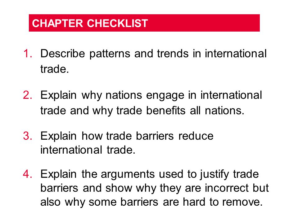 CHAPTER CHECKLIST 1.Describe patterns and trends in international trade. 2.Explain why nations engage in international trade and why trade benefits al