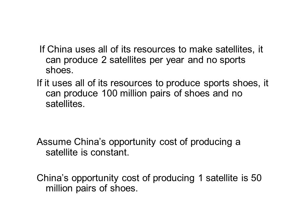 19.2 THE GAINS FROM TRADE If China uses all of its resources to make satellites, it can produce 2 satellites per year and no sports shoes. If it uses
