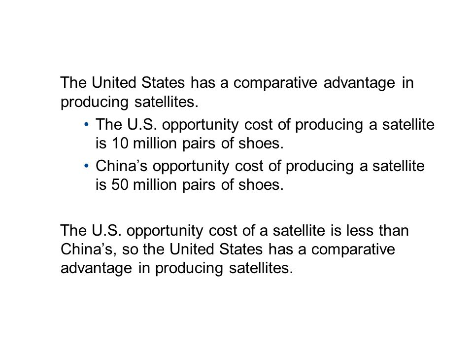 19.2 THE GAINS FROM TRADE The United States has a comparative advantage in producing satellites. The U.S. opportunity cost of producing a satellite is