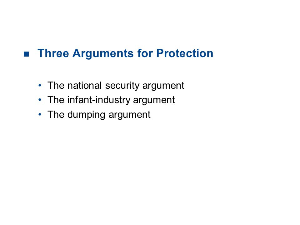 19.4 THE CASE AGAINST PROTECTION n Three Arguments for Protection The national security argument The infant-industry argument The dumping argument