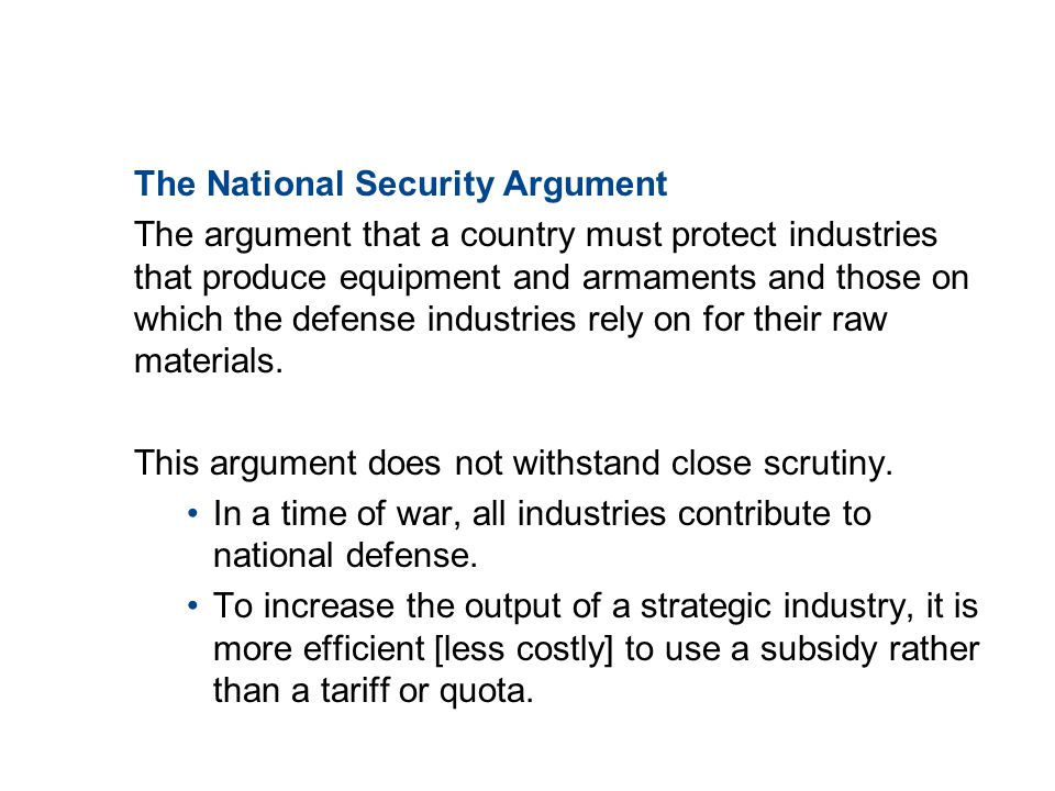 19.4 THE CASE AGAINST PROTECTION The National Security Argument The argument that a country must protect industries that produce equipment and armamen