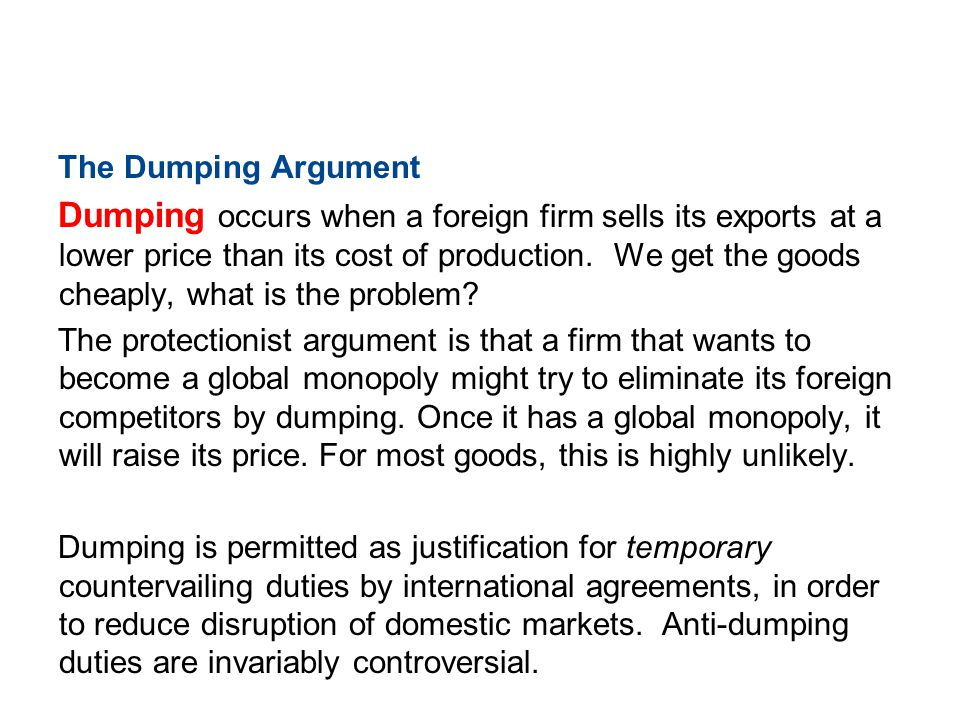 19.4 THE CASE AGAINST PROTECTION The Dumping Argument Dumping occurs when a foreign firm sells its exports at a lower price than its cost of productio