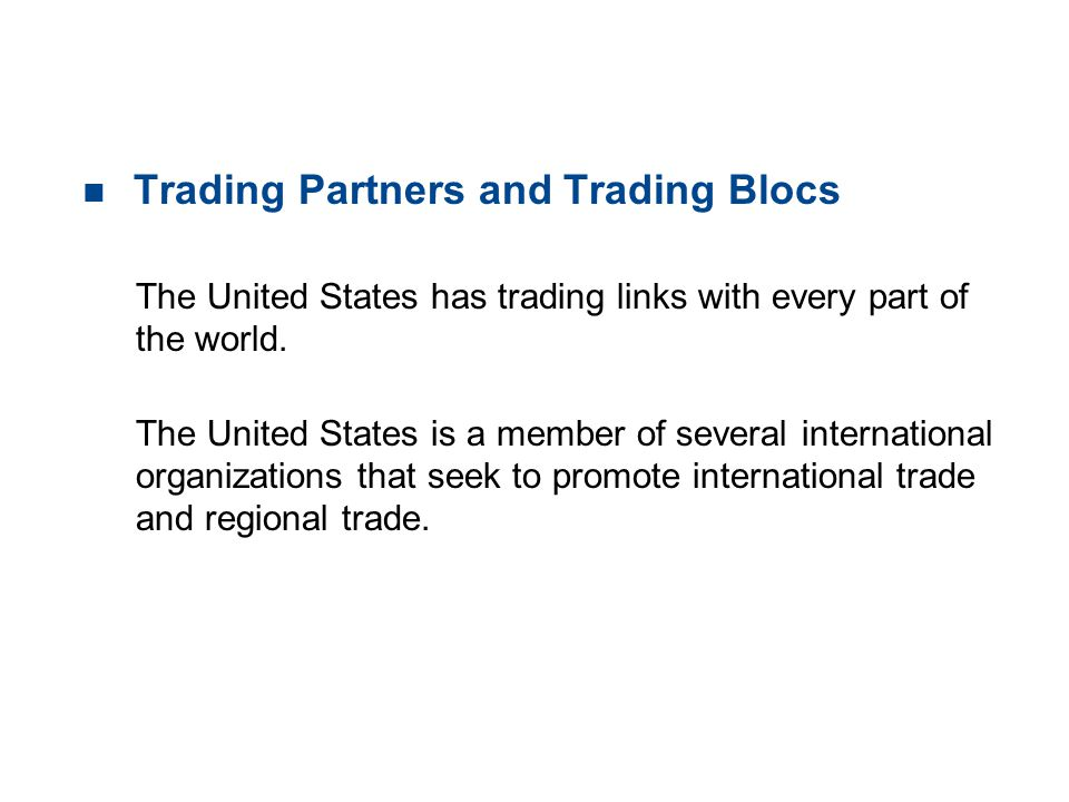 19.1 TRADE PATTERNS AND TRENDS n Trading Partners and Trading Blocs The United States has trading links with every part of the world. The United State
