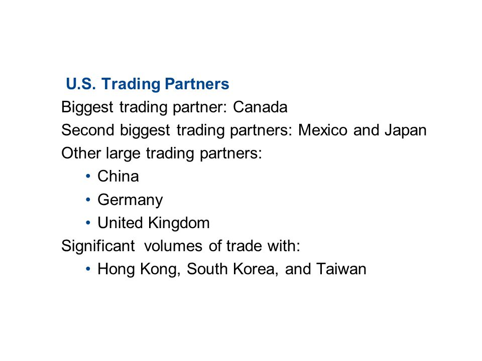 19.1 TRADE PATTERNS AND TRENDS U.S. Trading Partners Biggest trading partner: Canada Second biggest trading partners: Mexico and Japan Other large tra