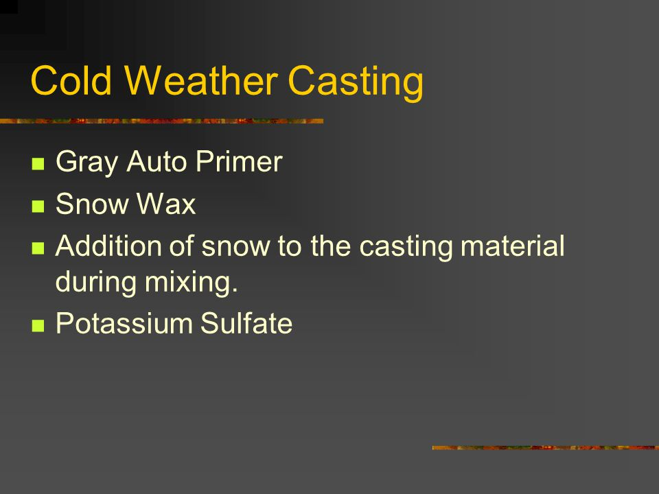 Cold Weather Casting Gray Auto Primer Snow Wax Addition of snow to the casting material during mixing.