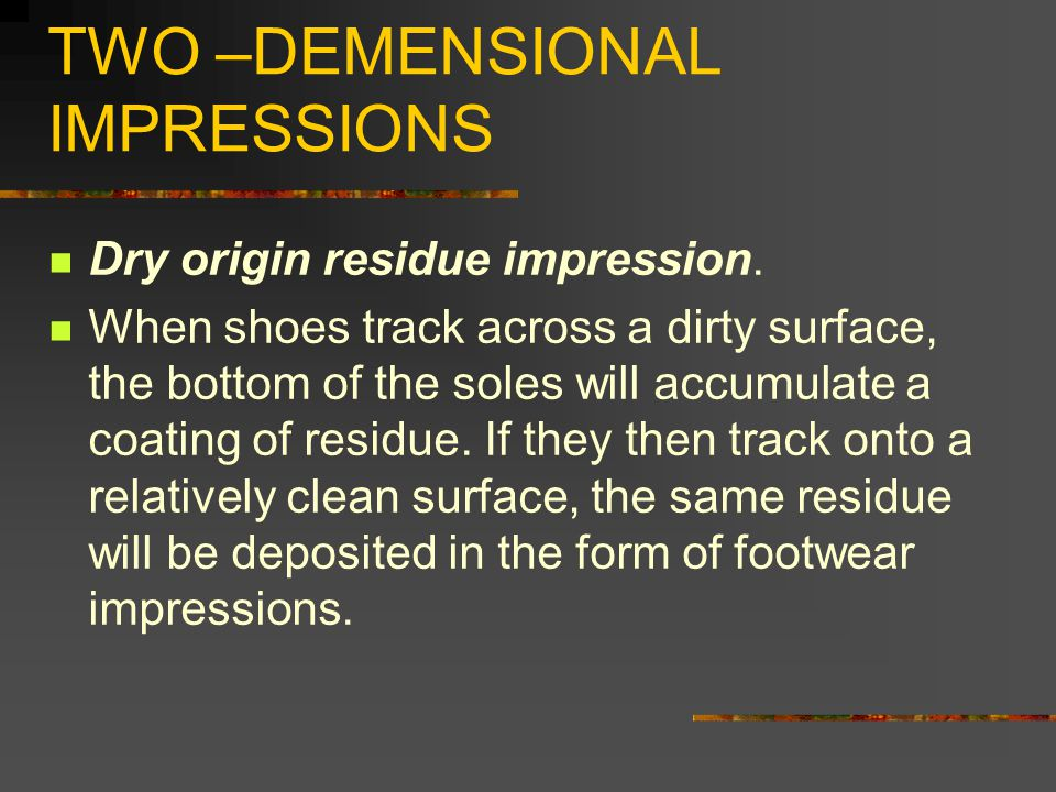 TWO –DEMENSIONAL IMPRESSIONS Dry origin residue impression.