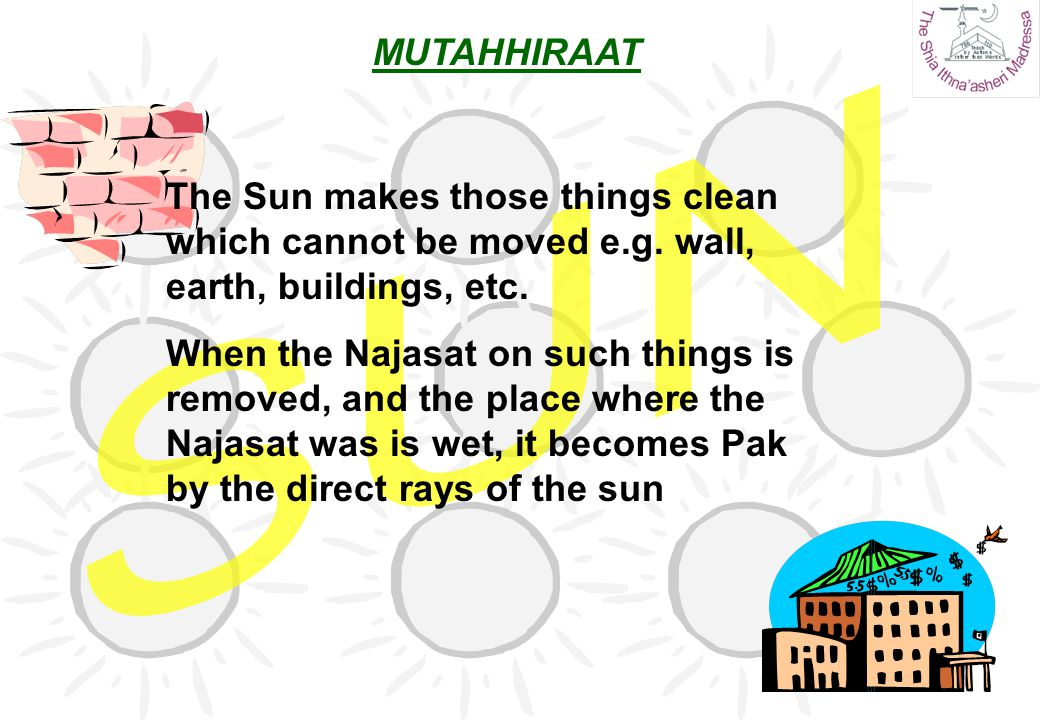 The Sun makes those things clean which cannot be moved e.g. wall, earth, buildings, etc. When the Najasat on such things is removed, and the place whe
