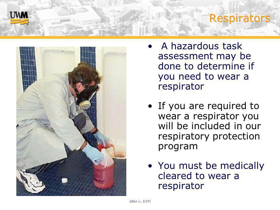 Respirators A hazardous task assessment may be done to determine if you need to wear a respirator If you are required to wear a respirator you will be included in our respiratory protection program You must be medically cleared to wear a respirator