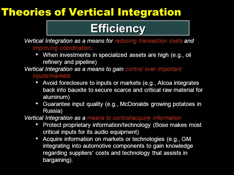 8 Theories of Vertical Integration Vertical Integration as a means for reducing transaction costs and improving coordination.