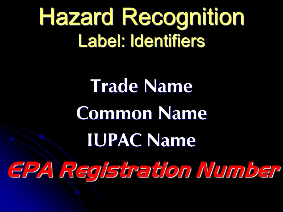 Hazard Recognition Label: Identifiers Trade Name Common Name IUPAC Name EPA Registration Number