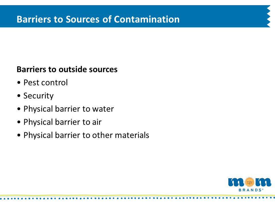 Barriers to Sources of Contamination Barriers to outside sources Pest control Security Physical barrier to water Physical barrier to air Physical barr