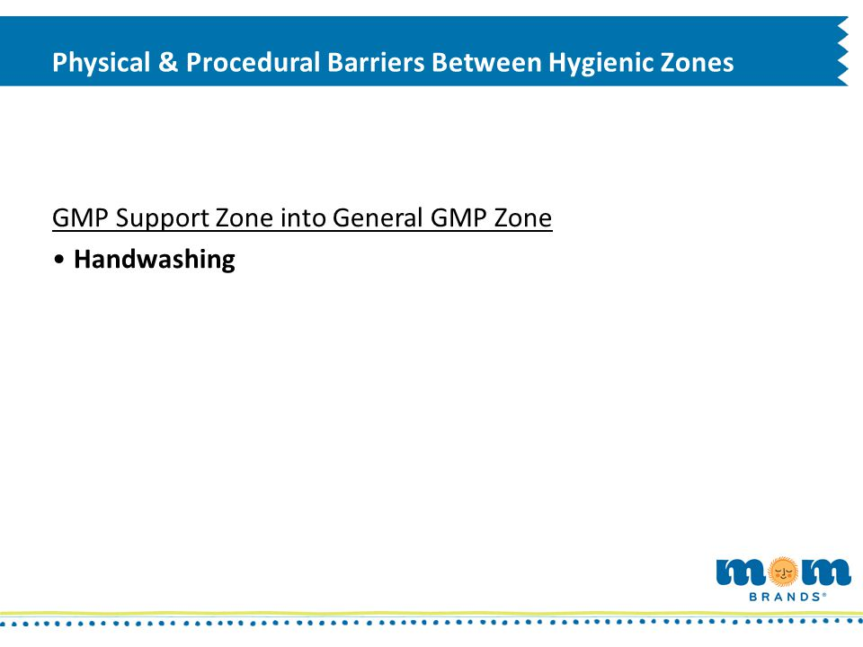 Physical & Procedural Barriers Between Hygienic Zones GMP Support Zone into General GMP Zone Handwashing
