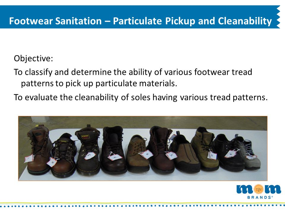 Footwear Sanitation – Particulate Pickup and Cleanability Objective: To classify and determine the ability of various footwear tread patterns to pick