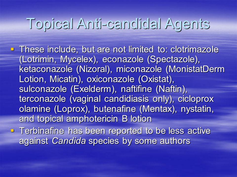 Topical Anti-candidal Agents These include, but are not limited to: clotrimazole (Lotrimin, Mycelex), econazole (Spectazole), ketaconazole (Nizoral),