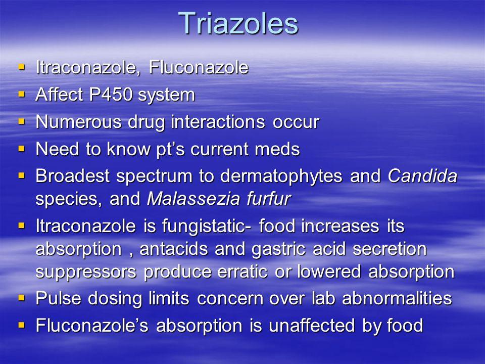 Triazoles Itraconazole, Fluconazole Itraconazole, Fluconazole Affect P450 system Affect P450 system Numerous drug interactions occur Numerous drug int