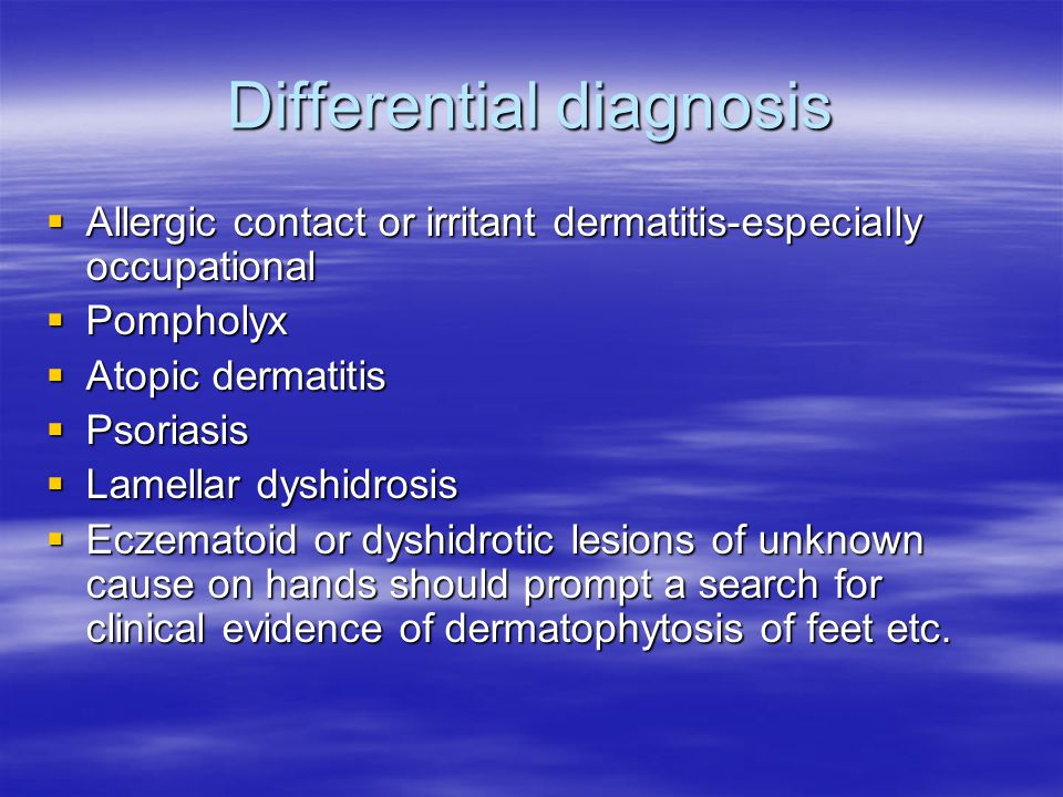 Differential diagnosis Allergic contact or irritant dermatitis-especially occupational Allergic contact or irritant dermatitis-especially occupational
