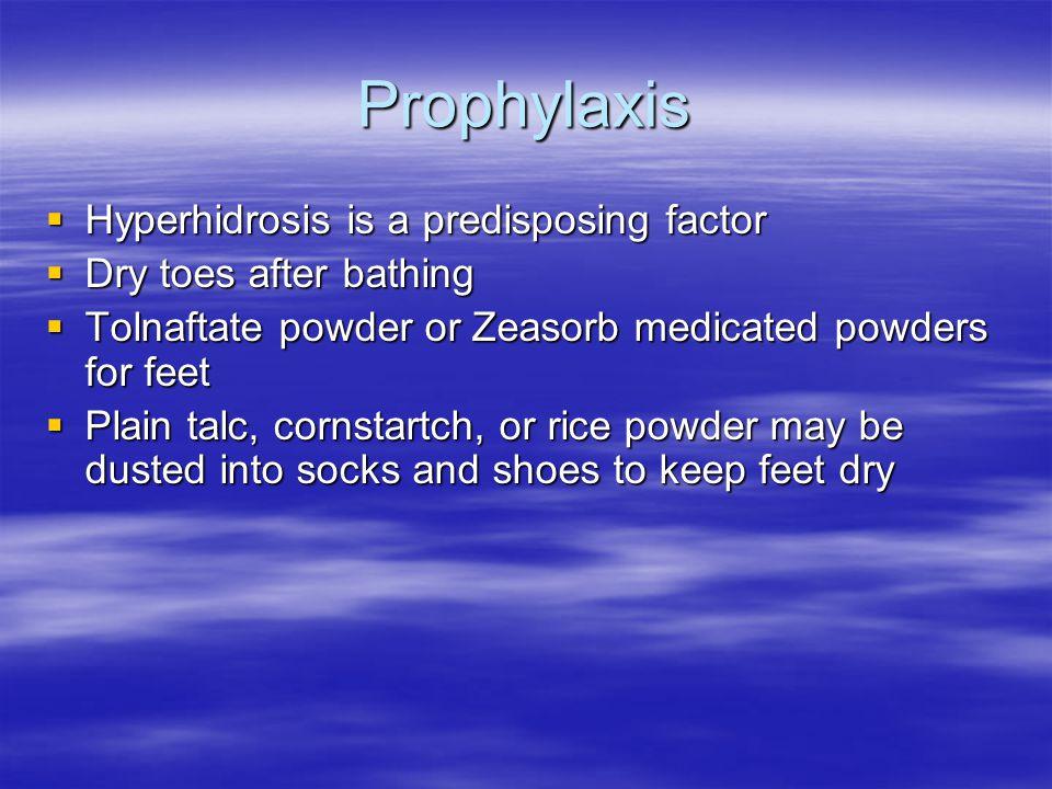 Prophylaxis Hyperhidrosis is a predisposing factor Hyperhidrosis is a predisposing factor Dry toes after bathing Dry toes after bathing Tolnaftate pow