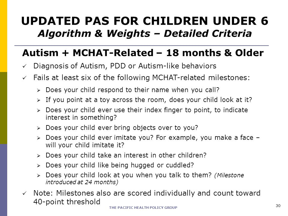 THE PACIFIC HEALTH POLICY GROUP Autism + MCHAT-Related – 18 months & Older Diagnosis of Autism, PDD or Autism-like behaviors Fails at least six of the