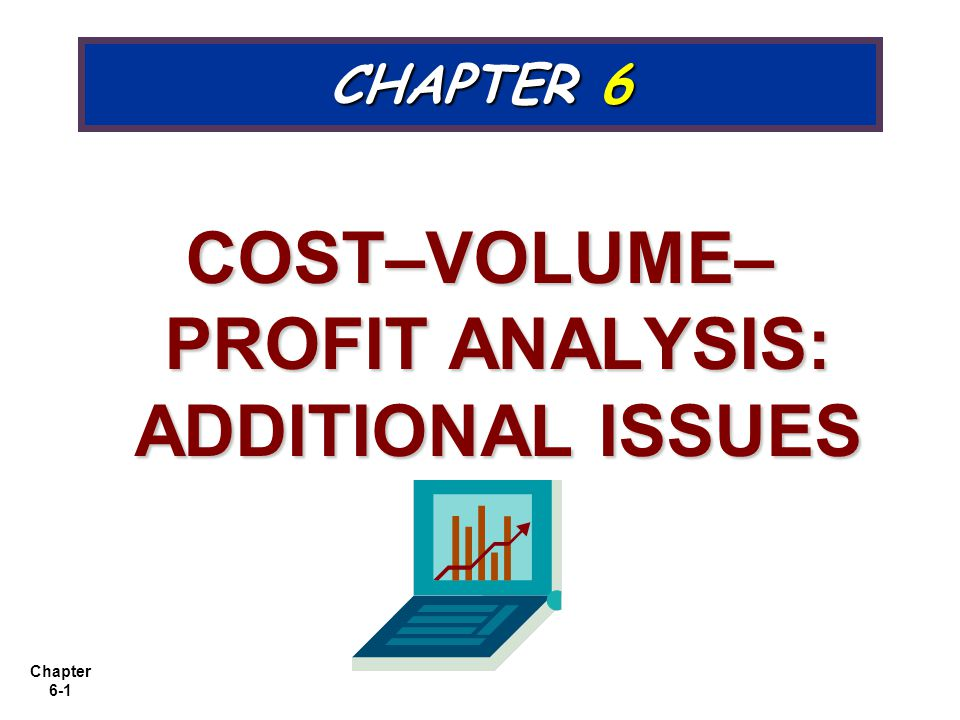 Chapter 6-1 CHAPTER 6 COST–VOLUME– PROFIT ANALYSIS: ADDITIONAL ISSUES