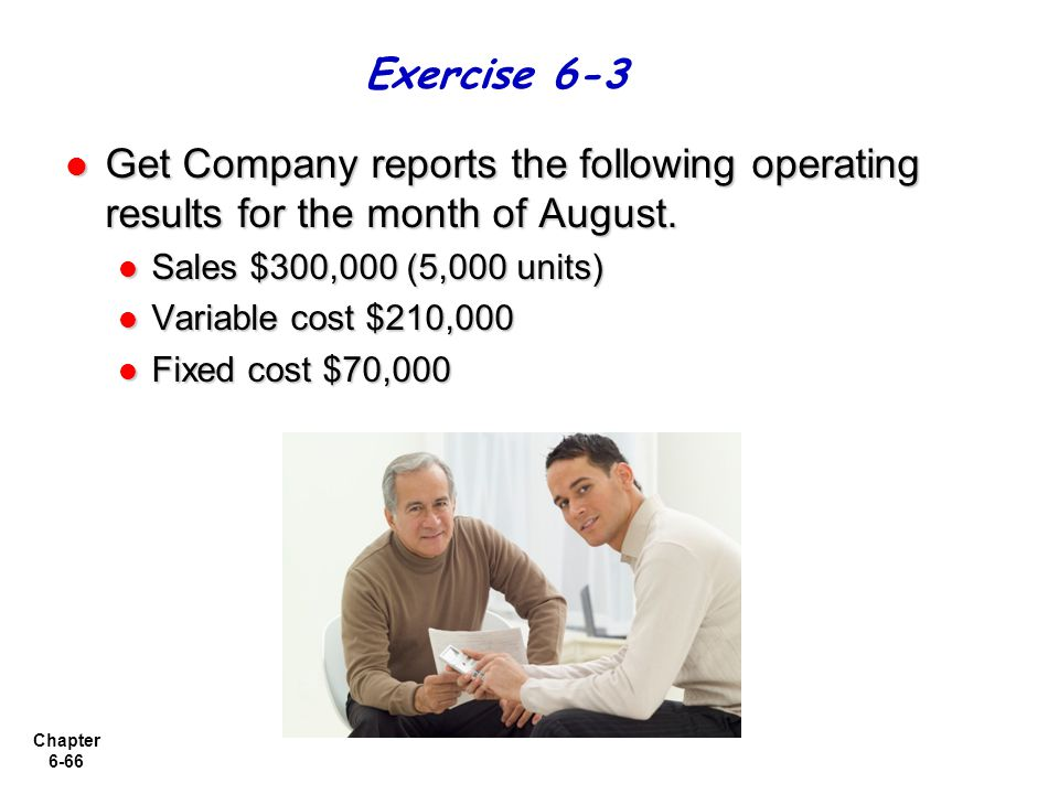 Chapter 6-66 Get Company reports the following operating results for the month of August. Get Company reports the following operating results for the