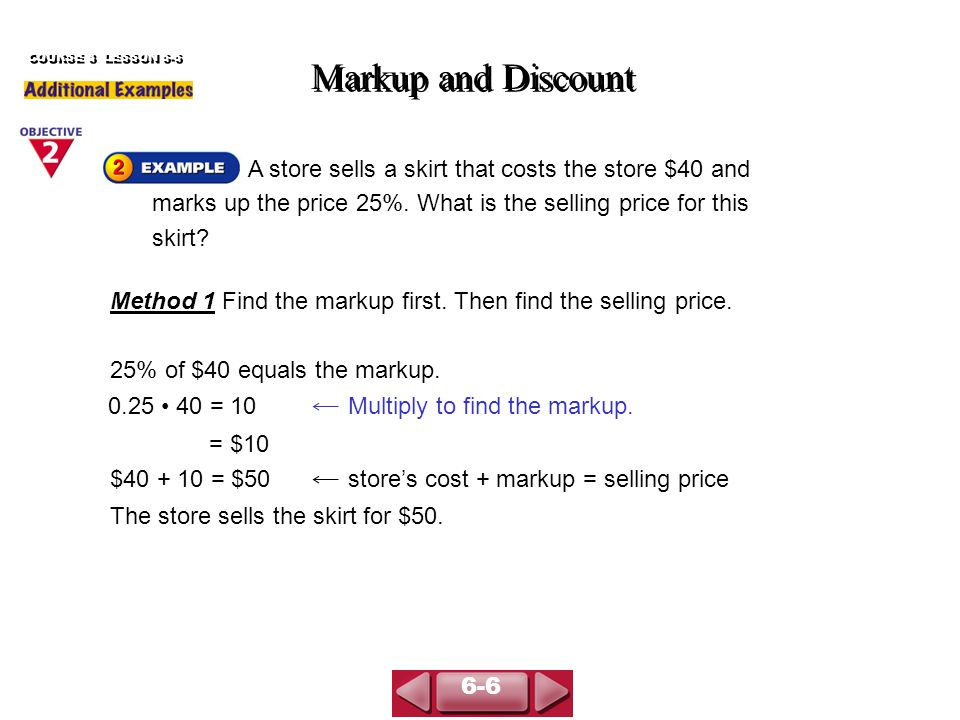 (continued) Markup and Discount COURSE 3 LESSON 6-6 Method 2 Find the selling price directly.