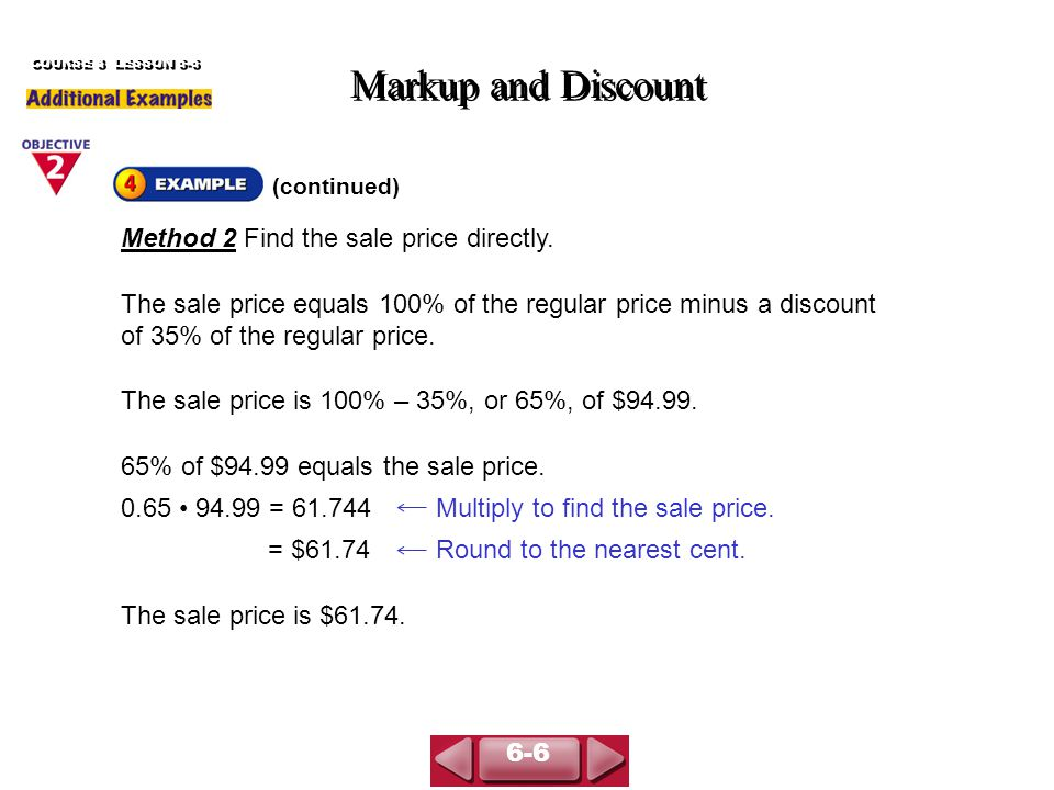 (continued) Markup and Discount COURSE 3 LESSON 6-6 Method 2 Find the sale price directly.