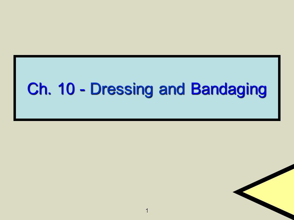1 Ch. 10 - Dressing and Bandaging