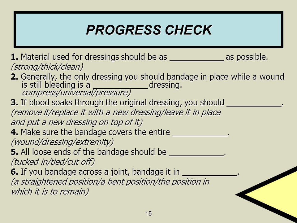 15 PROGRESS CHECK 1.Material used for dressings should be as ____________ as possible.