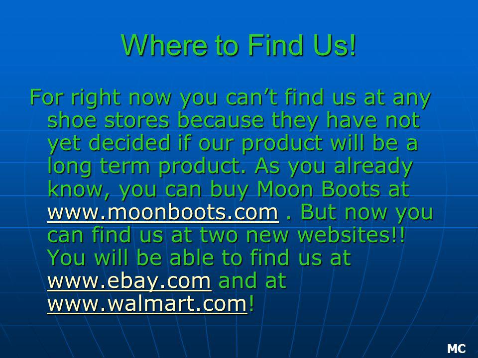 Where to Find Us! For right now you cant find us at any shoe stores because they have not yet decided if our product will be a long term product. As y