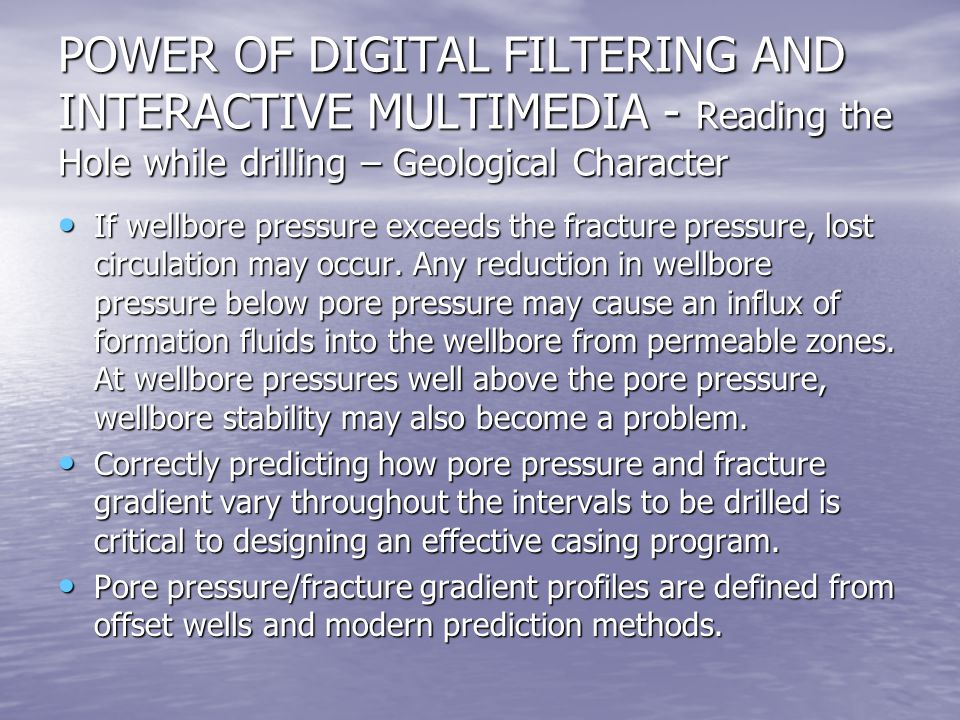 POWER OF DIGITAL FILTERING AND INTERACTIVE MULTIMEDIA - Reading the Hole while drilling – Geological Character If wellbore pressure exceeds the fractu