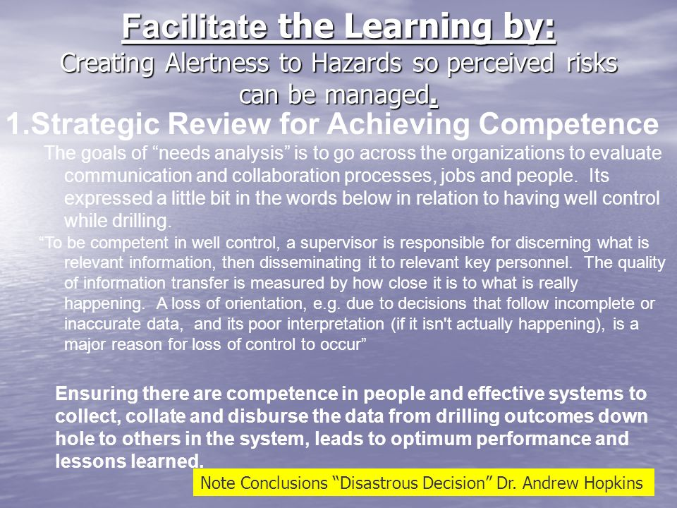 Facilitate the Learning by: Creating Alertness to Hazards so perceived risks can be managed. 1.Strategic Review for Achieving Competence The goals of