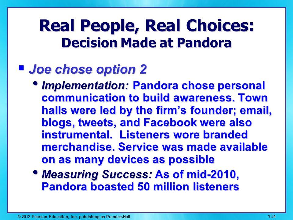 © 2012 Pearson Education, Inc. publishing as Prentice-Hall. 1-34 Real People, Real Choices: Decision Made at Pandora Joe chose option 2 Joe chose opti