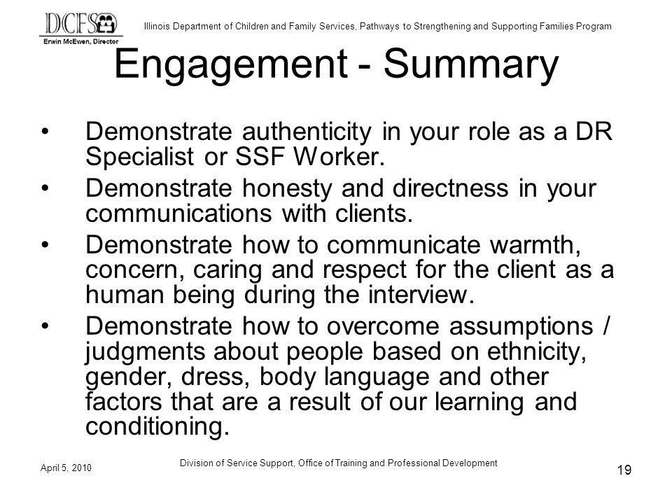 Illinois Department of Children and Family Services, Pathways to Strengthening and Supporting Families Program Engagement - Summary Demonstrate authenticity in your role as a DR Specialist or SSF Worker.