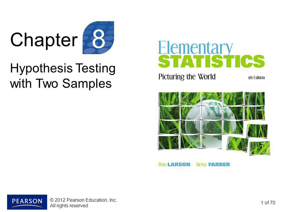 Chapter Hypothesis Testing with Two Samples 1 of 70 8 © 2012 Pearson Education, Inc. All rights reserved.
