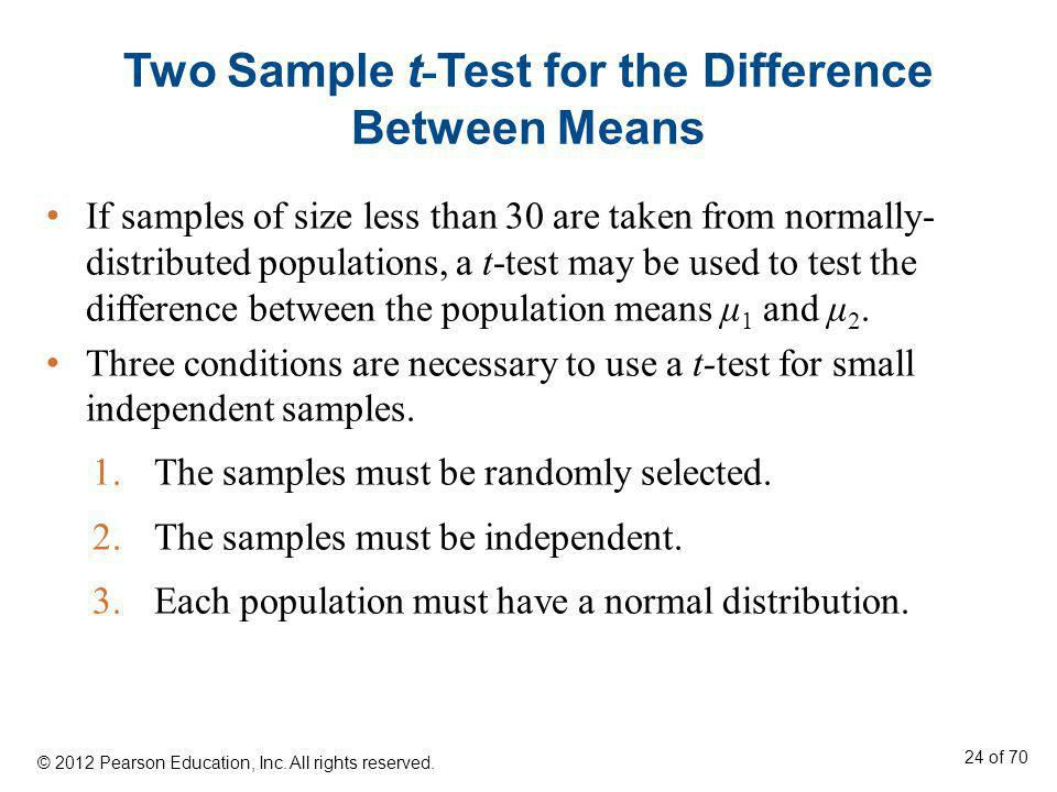 Two Sample t - Test for the Difference Between Means If samples of size less than 30 are taken from normally- distributed populations, a t-test may be