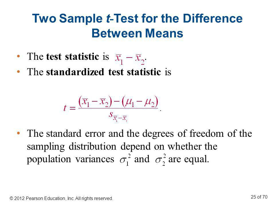 Two Sample t - Test for the Difference Between Means The test statistic is. The standardized test statistic is The standard error and the degrees of f