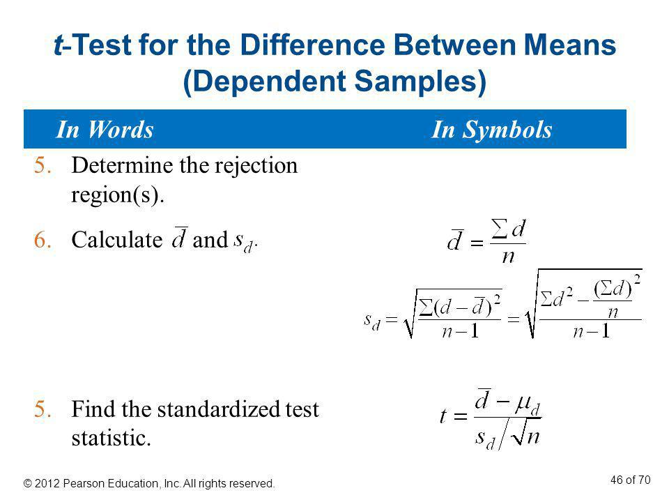t - Test for the Difference Between Means (Dependent Samples) 5.Determine the rejection region(s). 6.Calculate and 5.Find the standardized test statis