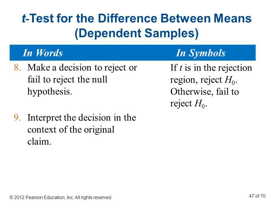 t - Test for the Difference Between Means (Dependent Samples) 8.Make a decision to reject or fail to reject the null hypothesis. 9.Interpret the decis